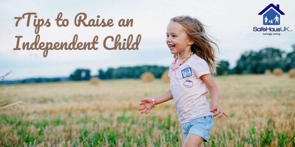 7 tips to raise an Independent Child